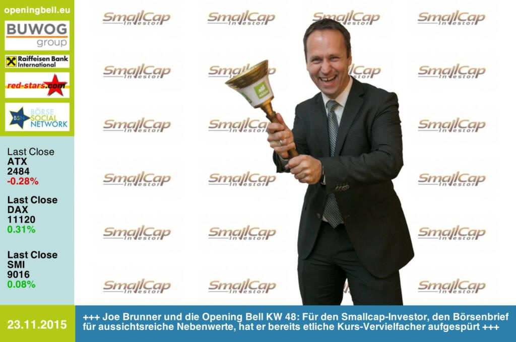 #openingbell am 23.11.:Joe Brunner und die Opening Bell KW 48: Für den Smallcap-Investor, den Börsenbrief für aussichtsreiche Nebenwerte, hat er bereits etliche Kurs-Vervielfacher aufgespürt http://www.smallcapinvestor.de http://www.openingbell.eu (23.11.2015)