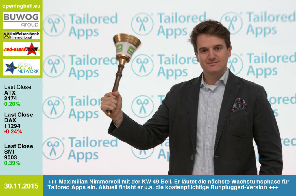 #openingbell am 30.11.: Maximilian Nimmervoll mit der KW 49 Opening Bell. Er läutet die nächste Wachstumsphase für Tailored Apps ein. Aktuell finisht er u.a. die kostenpflichtige Runplugged-Version http://www.tailored-apps.com http://www.runplugged.com/app http://www.openingbell.eu (30.11.2015)