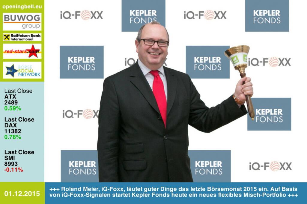 #openingbell am 1.12:  Roland Meier, iQ-Foxx, läutet mit der Opening Bell guter Dinge das letzte Börsemonat 2015 ein. Auf Basis von iQ-Foxx-Signalen startet Kepler Fonds heute ein neues flexibles Misch-Portfolio https://www.kepler.at/ https://goo.gl/GfX0kT http://www.iq-foxx.com http://www.openingbell.eu (01.12.2015)