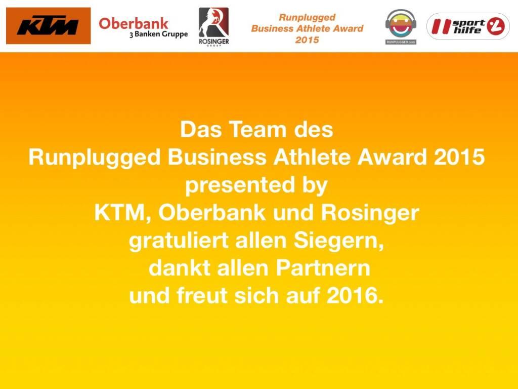 Das Team des Runplugged Business Athlete Award 2015 presented by KTM, Oberbank und Rosinger gratuliert allen Siegern, dankt allen Partnern und freut sich auf 2016. (01.12.2015)