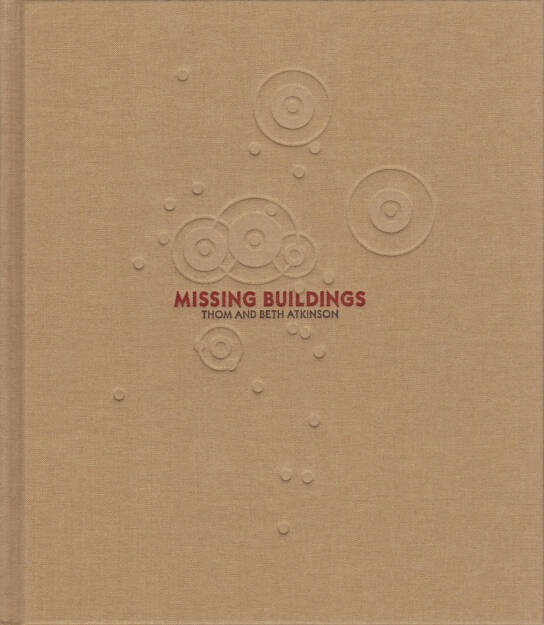 Thom & Beth Atkinson - Missing Buildings, Hwæt Books 2015, Cover - http://josefchladek.com/book/thom_beth_atkinson_-_missing_buildings, © (c) josefchladek.com (30.12.2015)