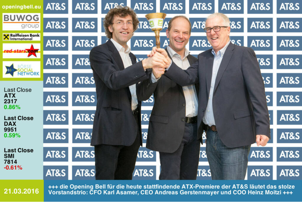 #openingbell am 21.3.: Die Opening Bell für die heute stattfindende ATX-Premiere der AT&S läutet das stolze Vorstandstrio: CFO Karl Asamer, CEO Andreas Gerstenmayer und COO Heinz Moitzi http://www.ats.net (21.03.2016)