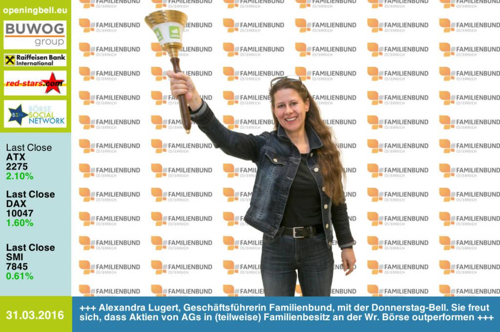 #openingbell am 31.3.:  Alexandra Lugert, Geschäftsführerin Familienbund Österreich, mit der Opening Bell für Donnerstag. Sie freut sich, dass Aktien von AGs in (teilweise) Familienbesitz an der Wiener Börse outperformen http://www.familienbund.at http://www.openingbell.eu (31.03.2016)