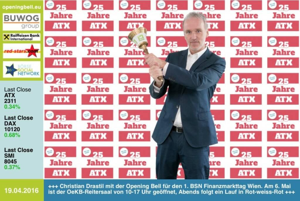 #openingbell am 19.4.: Christian Drastil mit der Opening Bell für den 1. BSN Finanzmarkttag Wien. Am 6. Mai ist der OeKB-Reitersaal von 10-17 Uhr dafür geöffnet, Abends folgt ein Lauf in Rot-weiss-Rot . Eintritt frei, Anmeldungen für das Privatanleger-Goodie-Bag unter http://www.boerse-social.com/roadshow , Programm in the Making unter http://www.boerse-social.com/programm http://www.openingbell.eu (19.04.2016)