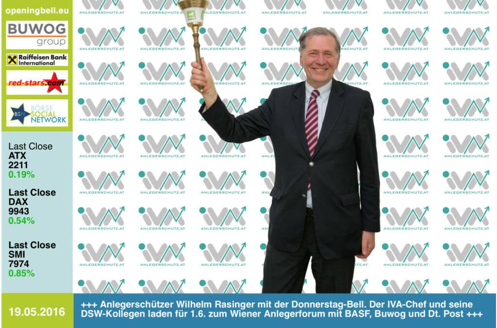 #openingbell am 19.5: Anlegerschützer Wilhelm Rasinger mit der Opening Bell für Donnerstag. Der IVA-Chef und seine deutschen DSW-Kollegen laden für 1.6. zum Wiener Anlegerforum mit BASF, Buwog und Dt.  Post http://www.iva.or.at/images/einladung_anlegerforum_20160601.pdf http://www,openingbell.eu (19.05.2016)