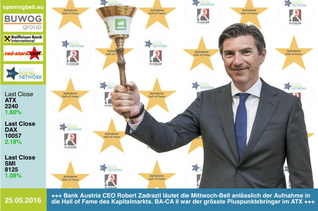 #openingbell am 25.5: Bank Austria CEO Robert Zadrazil läutet die Opening Bell für Mittwoch anlässlich der Aufnahme der Bank in die Hall of Fame des österreichischen Kapitalmarkts. BA-CA II war der grösste Pluspunktebringer im ATX http://www.boerse-social.com/hall-of-fame http://www.openingbell.eu (25.05.2016)