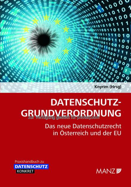 Handbuch Datenschutz-Grundverordnung : Datenschutzrechtsexperte Rainer Knyrim ist Herausgeber dieses Praxishandbuches : Fotocredit: Manz'sche Verlags- und Universitätsbuchhandlung GmbH (08.08.2016)