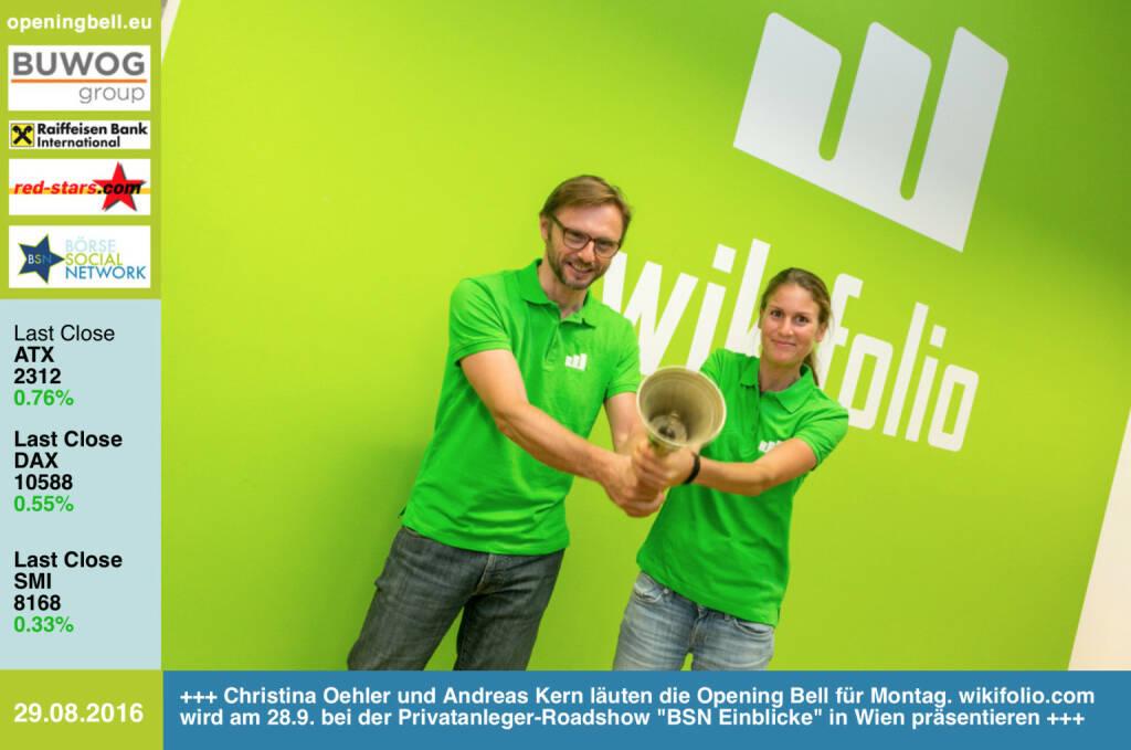 #openingbell am 29.8.: Christina Oehler und Andreas Kern läuten die Opening Bell für Montag. wikifolio.com wird am 28.9. bei der Privatanleger-Roadshow BSN Einblicke in Wien präsentieren http://www.wikifolio.com http://www.openingbell.eu http://www.boerse-social.com/roadshow (29.08.2016)