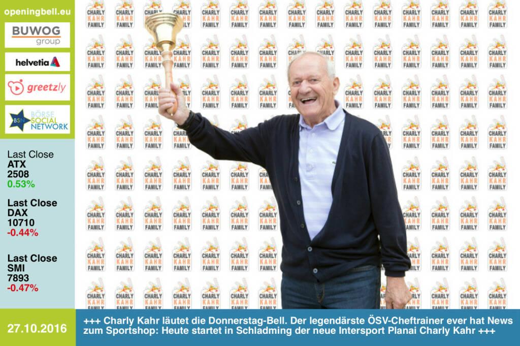 #openingbell am 27.10.:  Charly Kahr  läutet die Donnerstag-Bell. Der legendärste ÖSV-Cheftrainer ever hat News zum Sportshop: Heute startet in Schladming der neue Intersport Planai Charly Kahr +++  http://www.intersport.at/standorte/standortdetails.html?outletId=466 http://www.planai.at/de http://www.openingbell.eu http://www.runplugged.com http://www.oesv.at (27.10.2016)