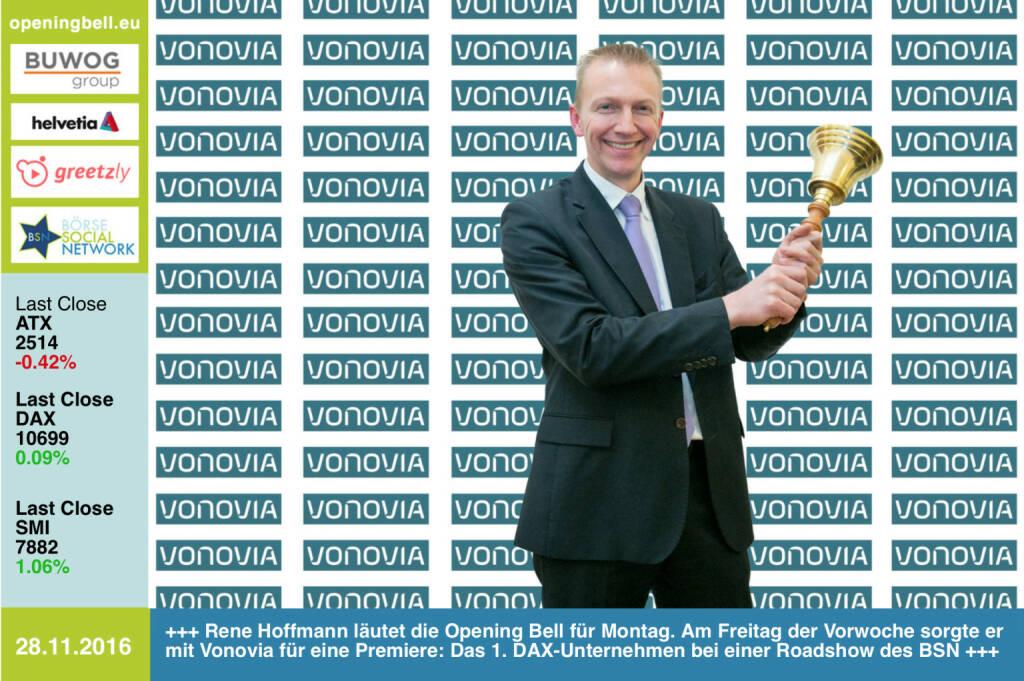 #openingbell am 28.11.: Rene Hoffmann läutet die Opening Bell für Montag. Am Freitag der Vorwoche sorgte er mit Vonovia für eine Premiere: Vonovia war das 1. DAX-Unternehmen bei einer Roadshow des BSN und es sind ja bereits 64 Roadshows gewesen http://www.photaq.com/page/index/2865 https://www.vonovia.de http://www.boerse-social.com/roadshow  https://www.facebook.com/groups/GeldanlageNetwork/ (28.11.2016)