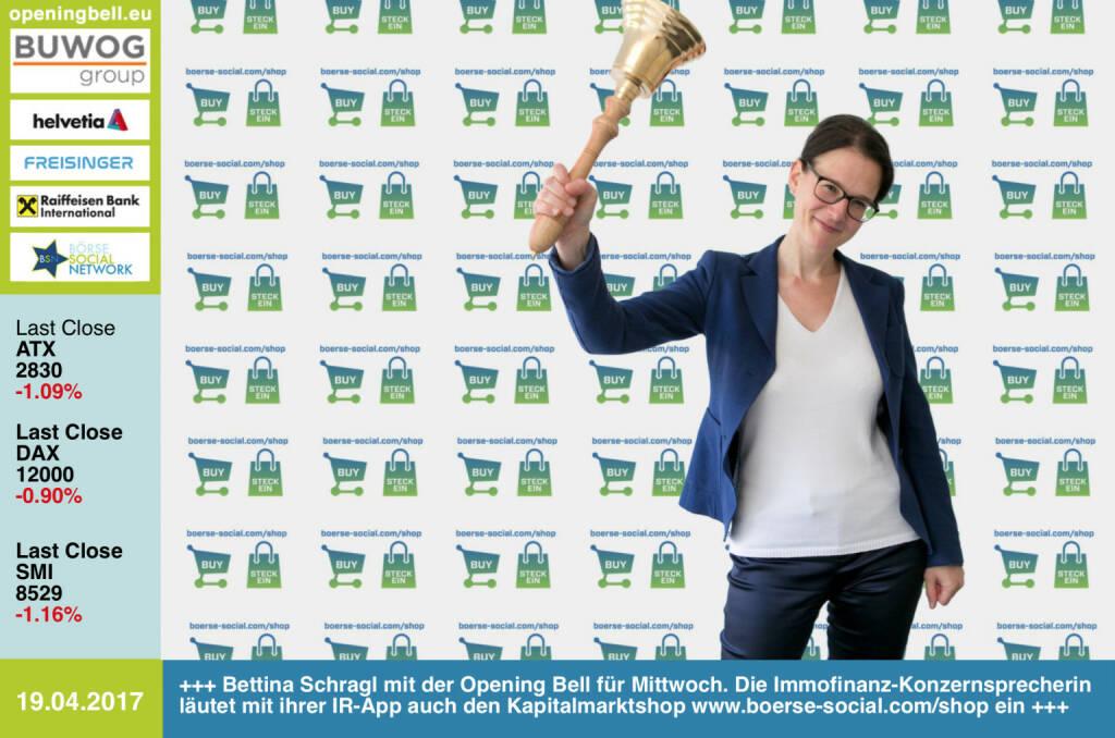 #openingbell am 19.4.: Bettina Schragl mit der Opening Bell für Mittwoch. Die Immofinanz-Konzernsprecherin läutet mit ihrer IR-App auch den Kapitalmarktshop http://www.boerse-social.com/shop ein http://www.immofinanz.com https://www.facebook.com/groups/GeldanlageNetwork/  (19.04.2017)