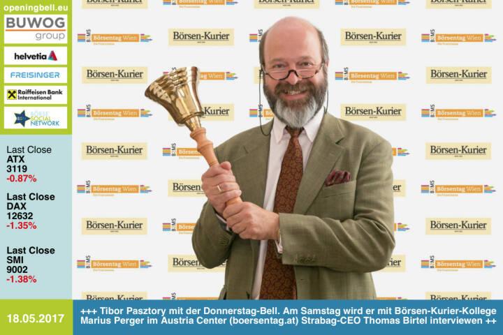 #openingbell am 18.5.: Tibor Pasztory mit der Opening Bell für Donnerstag Am Samstag wird er mit seinem Börsen-Kurier-Kollegen Marius Perger im Austria Center (bei http://www.boersentag.at , Eintritt frei) Strabag-CEO Thomas Birtel interviewen http://www.boersen-kurier.at http://www.boersen-kurier.at http://www.strabag.com https://www.facebook.com/groups/GeldanlageNetwork/