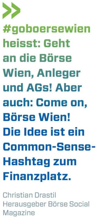 #goboersewien heisst: Geht an die börse Wien, Anleger und AGs! Aber auch: Come on, Börse Wien! Die Idee ist ein Common-Sense-Hashtag zum Finanzplatz. (Christian Drastil, Herausgeber Börse Social Magazine)