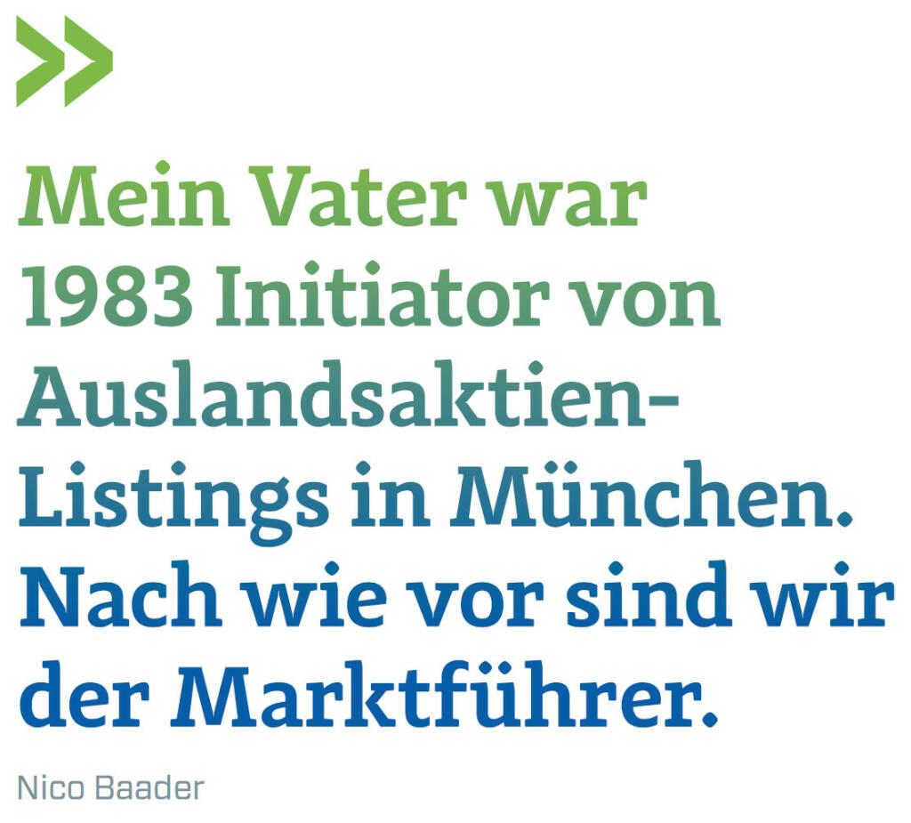 Mein Vater war 1983 Initiator von Auslandsaktien-Listings in München. Nach wie vor sind wir der Marktführer. (Nico Baader, Baader Bank) (12.06.2017)