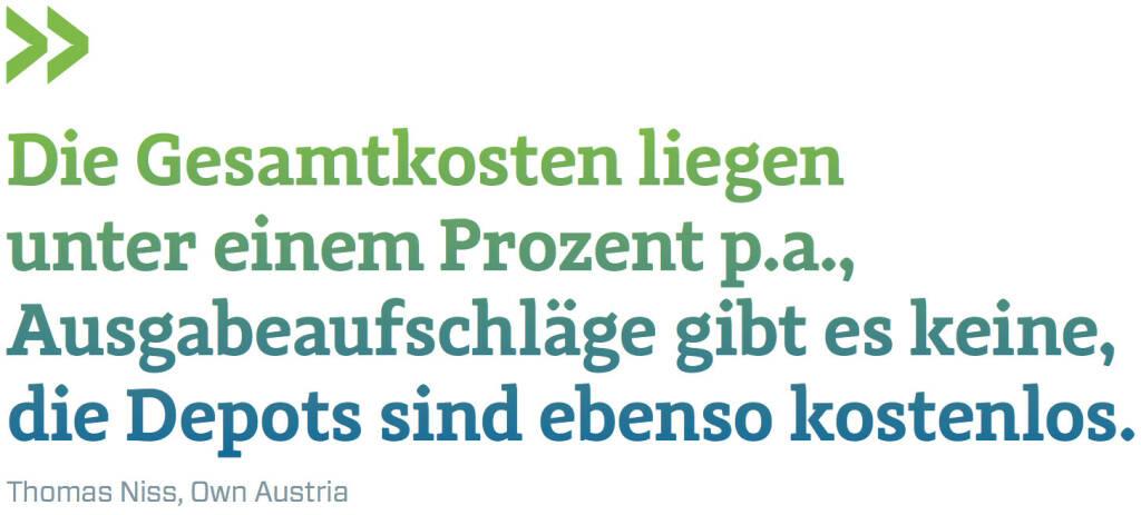 Die Gesamtkosten liegen unter einem Prozent p.a., Ausgabeaufschläge gibt es keine, die Depots sind ebenso kostenlos. (Thomas Niss, Own Austria) (12.06.2017)