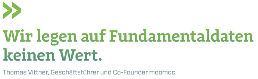 Wir legen auf Fundamentaldaten keinen Wert. (Thomas Vittner, Geschäftsführer und Co-Founder moomoc) (12.06.2017)