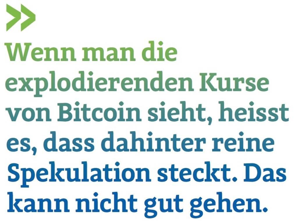 Wenn man die explodierenden Kurse von Bitcoin sieht, heisst es, dass dahinter reine Spekulation steckt. Das kann nicht gut gehen. - Ludwig Nießen, Wiener Börse  (12.09.2017)