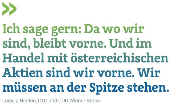 Ich sage gern: Da wo wir sind, bleibt vorne. Und im Handel mit österreichischen Aktien sind wir vorne. Wir müssen an der Spitze stehen. - Ludwig Nießen, CTO und COO Wiener Börse