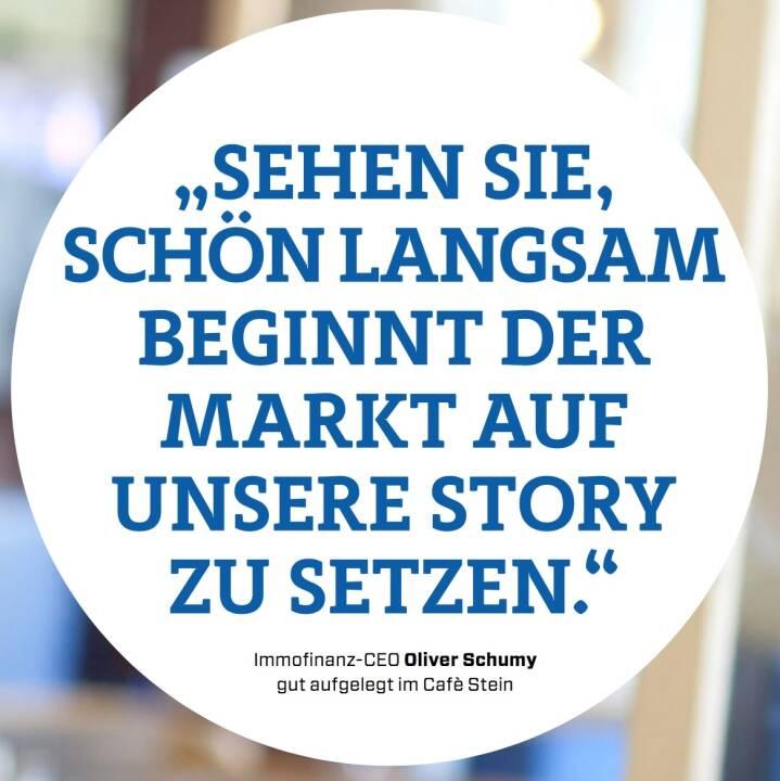 """""""Sehen sie, schön langsam beginnt der Markt auf unsere Story zu setzen."""" - Immofinanz-CEO Oliver Schumy  gut aufgelegt im Cafè Stein"""
