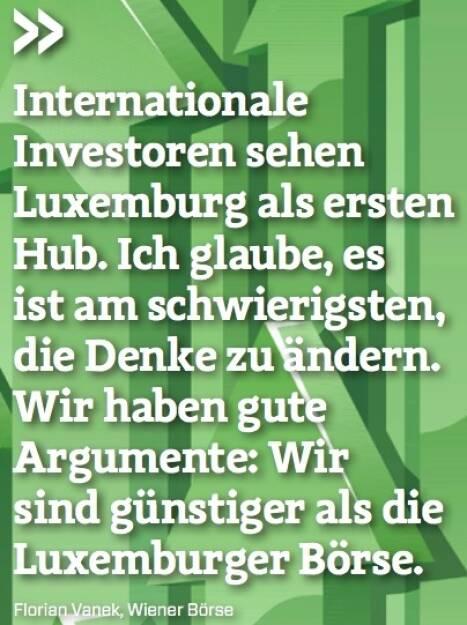 Internationale Investoren sehen Luxemburg als ersten Hub. Ich glaube, es ist am schwierigsten, die Denke zu ändern. Wir haben gute Argumente: Wir sind günstiger als die Luxemburger Börse. - Florian Vanek (Wiener Börse) (10.10.2017)