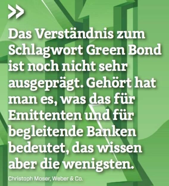 Das Verständnis zum Schlagwort Green Bond ist noch nicht sehr ausgeprägt. Gehört hat man es, was das für Emittenten und für begleitende Banken bedeutet, das wissen aber die wenigsten. - Christoph Moser (Weber & Co.) (10.10.2017)