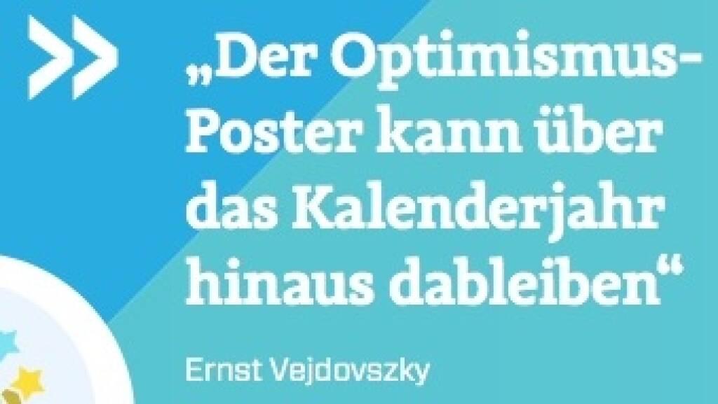 """""""Der Optimismus- Poster kann über das Kalenderjahr hinaus dableiben"""" - Ernst Vejdovszky (S Immo) (10.10.2017)"""