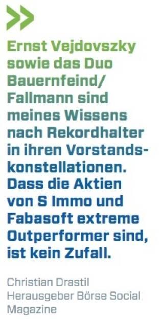 Ernst Vejdovszky sowie das Duo Bauernfeind/ Fallmann sind meines Wissens nach Rekordhalter in ihren Vorstands- konstellationen. Dass die Aktien von S Immo und Fabasoft extreme Outperformer sind, ist kein Zufall.  - Christian Drastil (Herausgeber Börse Social Magazine) (10.10.2017)
