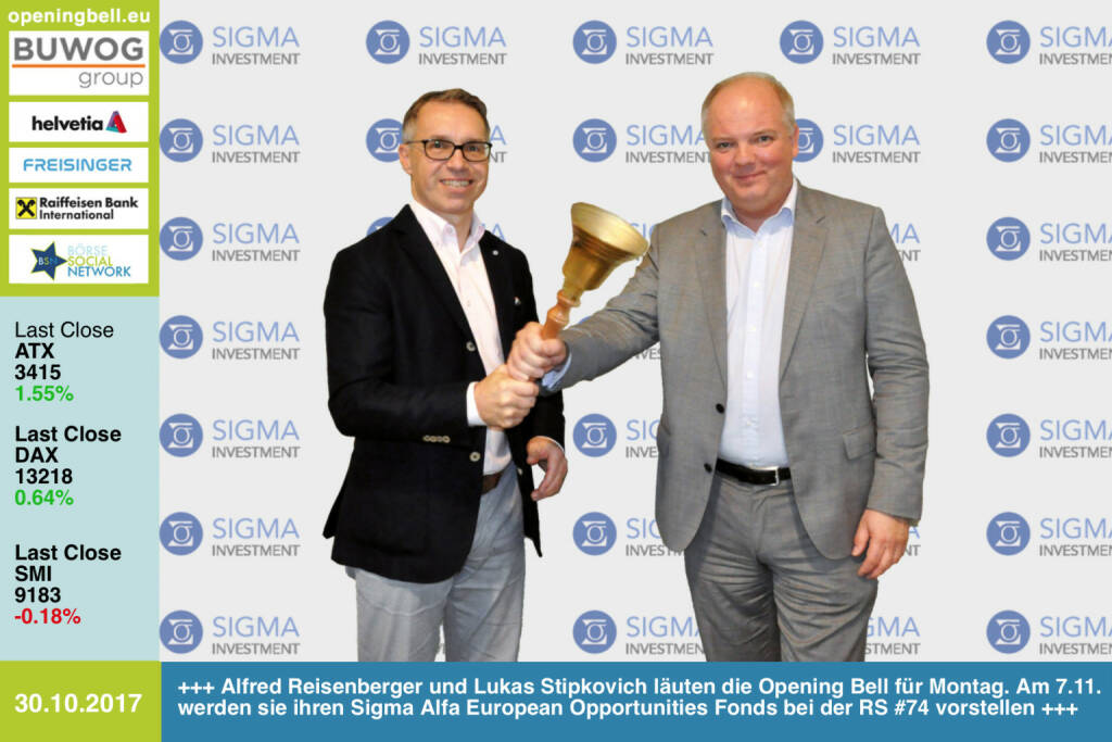#openingbell am 30.10.: Alfred Reisenberger und Lukas Stipkovich läuten die Opening Bell für Montag. Am 7.11. werden sie ihren Sigma Alfa European Opportunities Fonds bei der Börse Social Network Roadshow #74 vorstellen  http://sigma-investment.at http://www.boerse-social.com/roadshow http://www.boerse-social.com/goboersewien https://www.facebook.com/groups/GeldanlageNetwork/ (30.10.2017)