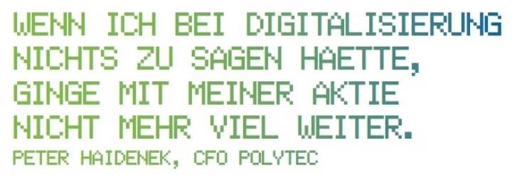 Wenn ich bei Digitalisierung nichts zu sagen haette, ginge mit meiner Aktie nicht mehr viel weiter. - Peter Haidenek, CFO Polytec