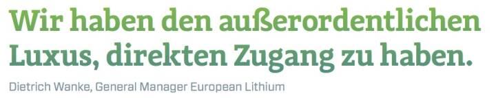 Wir haben den außerordentlichen Luxus, direkten Zugang zu haben. - Dietrich Wanke, General Manager European Lithium