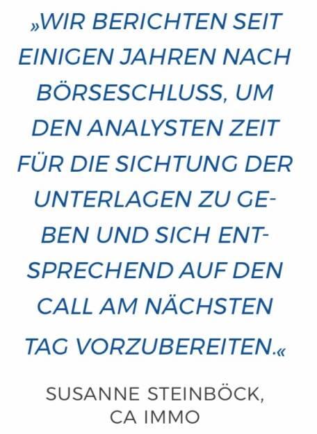 Wir berichten seit einigen Jahren nach Börseschluss, um den Analysten Zeit für die Sichtung der Unterlagen zu geben und sich entsprechend auf den Call am nächsten Tag vorzubereiten. Susanne Steinböck, CA Immo (10.12.2017)