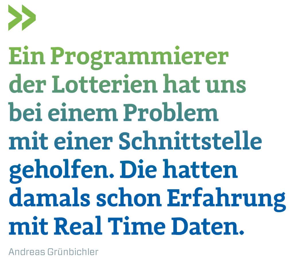 Ein Programmierer der Lotterien hat uns bei einem Problem mit einer Schnittstelle geholfen. Die hatten damals schon Erfahrung mit Real Time Daten. Andreas Grünbichler (13.01.2018)