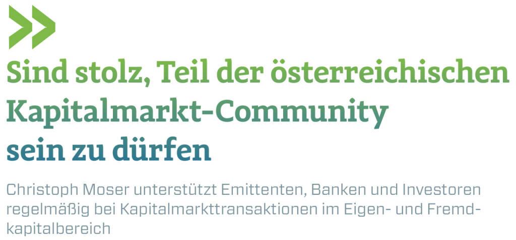 Sind stolz, Teil der österreichischen Kapitalmarkt-Community sein zu dürfen Christoph Moser unterstützt Emittenten, Banken und Investoren regelmäßig bei Kapitalmarkttransaktionen im Eigen- und Fremdkapitalbereich (13.01.2018)