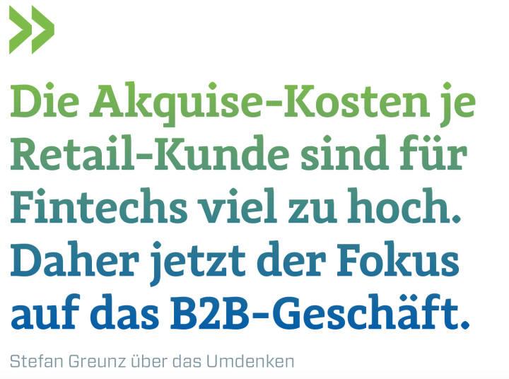 Die Akquise-Kosten je Retail-Kunde sind für Fintechs viel zu hoch. Daher jetzt der Fokus auf das B2B-Geschäft.  Stefan Greunz über das Umdenken