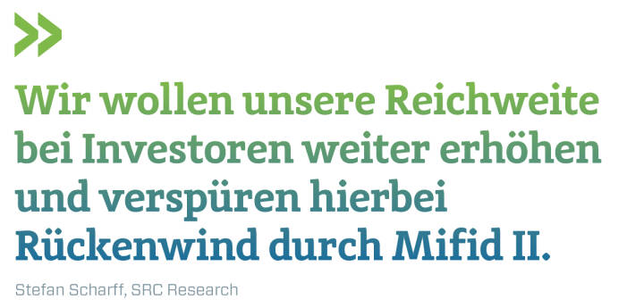 Wir wollen unsere Reichweite bei Investoren weiter erhöhen und verspüren hierbei Rückenwind durch Mifid II. Stefan Scharff, SRC Research