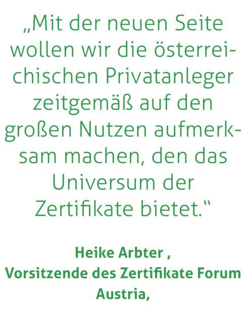 """""""Mit der neuen Seite wollen wir die österreichischen Privatanleger zeitgemäß auf den großen Nutzen aufmerksam machen, den das Universum der Zertifikate bietet."""" Heike Arbter, Vorsitzende des Zertifikate Forum Austria,  (20.04.2018)"""